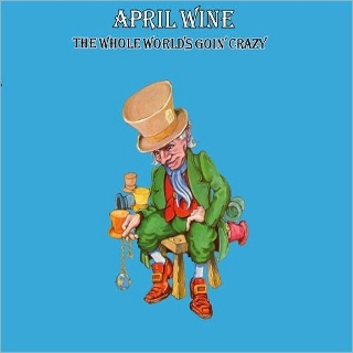 April Wine the whole world's goin' crazy (320x320)